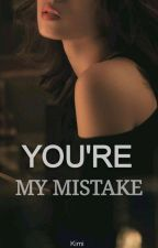 You're my mistake by Kimi_chi