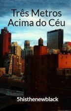 Três Metros Acima do Céu by 5histhenewblack