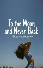 To the Moon and Never Back  by SedatedCourtney