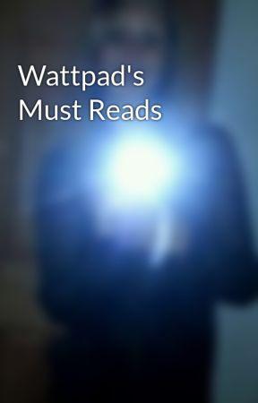Wattpad's Must Reads by xxsydneexx