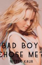 The bad boy chose me? by nittcatore