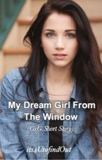 My Dream Girl From The Window (Completed) by its4UtofindOut