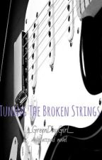 Tuning The Broken Strings by DaddysLilPsycho