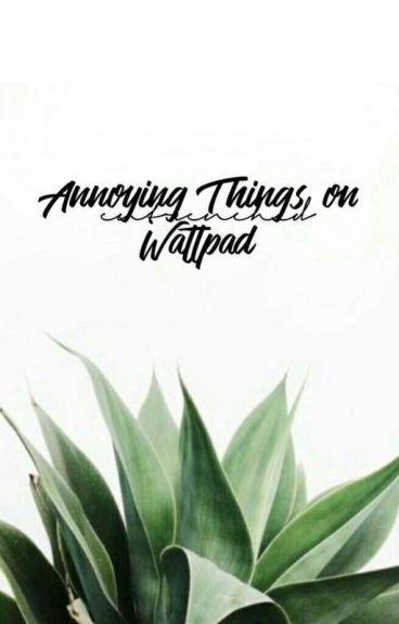 Annoying Things On Wattpad