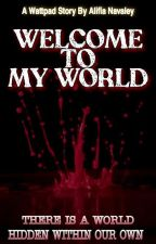 Welcome To My World by mayo_pierre_mouque