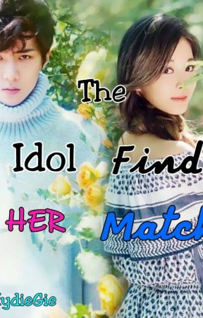 The Idol Find HER Match (On Going)  by HydieGie
