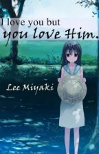 I Love You But You Love Him [Finished] by Lee__Miyaki