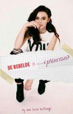 De rebelde a...¿princesa? by Anlubd3128
