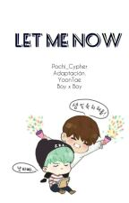 Let Me Now by AleYoonTae
