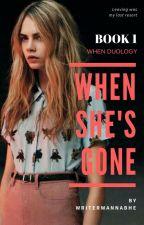 When She's Gone (When Duology Book 1) by writerwannabhe
