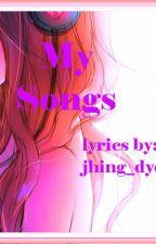 MY SONGS (lyrics) by Jhing_dyosa