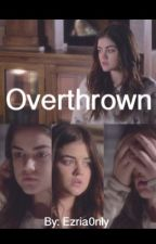 Overthrown  by Ezria0nly