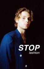 stop ➺ lashton ✓ by CRazyMofo137