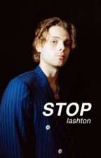 stop ➺ lashton {short}✓ by CRazyMofo137