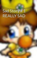 Sad Story # 1 REALLY SAD by sweetpeaches22