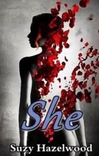 She (Short Stories & Poetry) by SuzyHazelwood