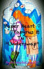 Paper Heart ♡ ~Papyrus & Tu~ ¤Underswap¤ by BeckadeEvans27