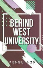 Behind West University #WATTYS2016 by Penguin20