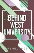 Behind West University #WATTYS2016 by Penguin20