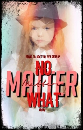 No Matter What {Sequel To DYEGU} » ts **completed