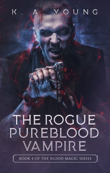 The Rogue Pure Blood Vampire  Book 4 ✔
