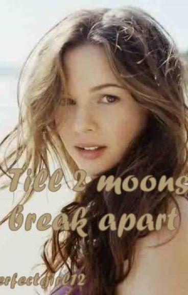 till 2 moons break apart