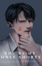 Levi x Reader | You're My Only Shorty (Modern AU) by vakashi10