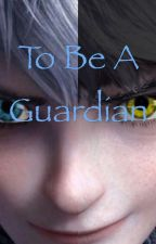 To Be A Guardian (Jack Frost x Reader) by pftnah