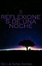 Reflexiones De Una Noche [TERMINADA] by elioluisnr10
