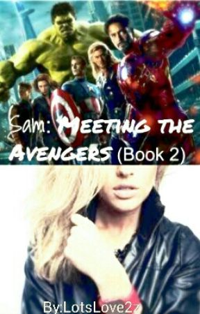 Sam: Meeting The Avengers (Book 2) by LotsLove2z
