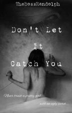Don't Let It Catch You by TheBossRandolph