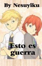 Esto Es Guerra  (AdrienxMarinettexNathaniel) TERMINADO by nesuyiku