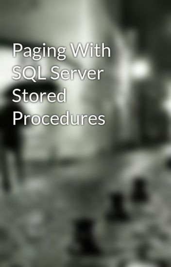 Paging With SQL Server Stored Procedures - ryanreed - Wattpad