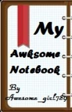 My Awksome Notebook by AwksomeGirl789