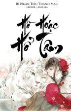 [BHTT]-[EDIT] - HỒ HOẶC HỔ TÂM [Hoàn] by ancella091394