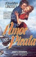 O Amor do Pirata (Ladys Escravas e Lordes Tiranos) (5) - Johanna Lindsey by Daanlimaa