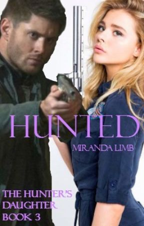 Hunted: The Hunter's Daughter Book 3 (A Supernatural Fanfiction) by MirandaLimbDoran