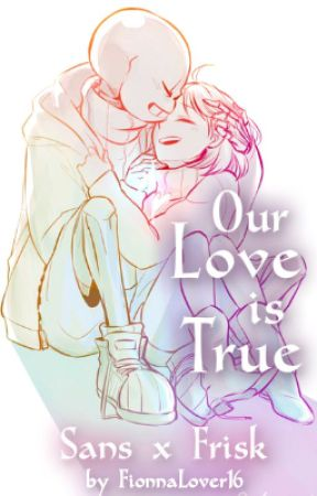 Our Love is True | Sans x Frisk ON HOLD by Fionna16