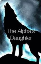 The Alpha's Daughter by keysha12344
