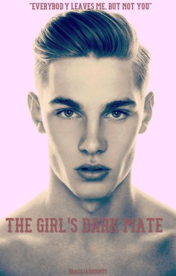 The Girl's Dark Mate (COMPLETED but currently rewriting)