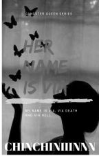 My Name Is VIA  (BOOK 2 of Shes The Queen Of Queens) by Chinchiniiinnn