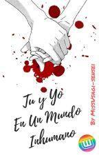 Tú Y Yo, En Un Mundo Inhumano by MissUsagi-sensei