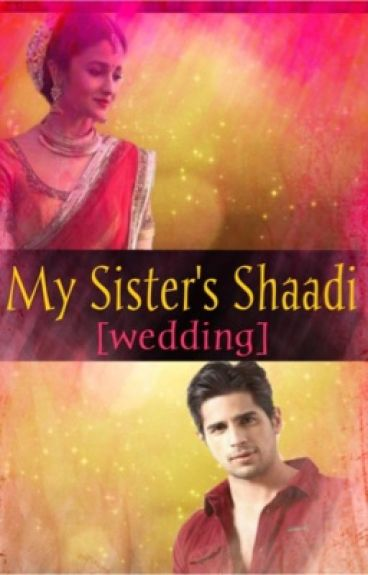 My Sister's Shaadi! (Wedding) {#Wattys2016}