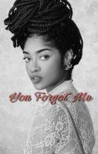 You Forgot me by Tanaya4real