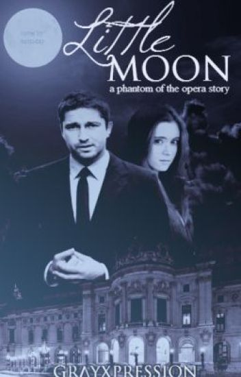 Little Moon (Phantom of the Opera romance)