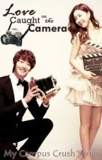 Love Caught On the Camera [My Campus Crush'Series] by JimeanChen