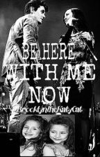 Be Here With Me Now  by BrooklynTheKatycat