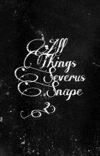 All Things Severus Snape.2 by KingJellyJam