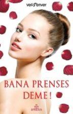 Bana Prenses Deme  by EnverVefa