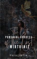The Lost Powerful Goddess Of  The Lost Mertriniz#wattys2016 by sophiaqqqqq
